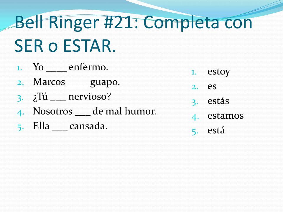 Bell Ringer #21: Completa con SER o ESTAR.