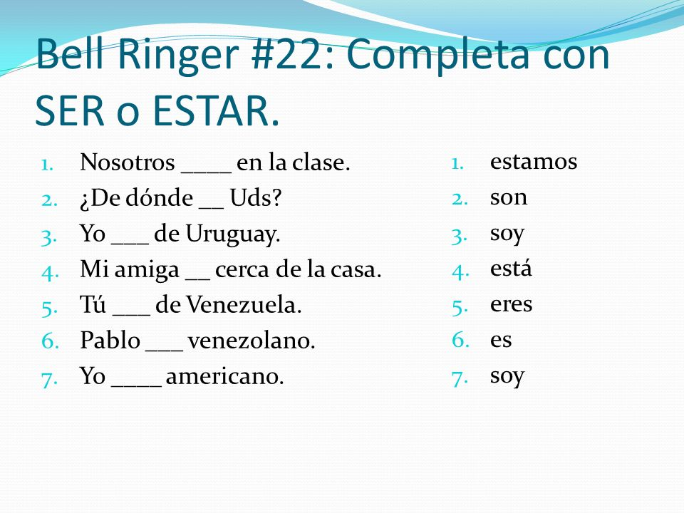 Bell Ringer #22: Completa con SER o ESTAR.