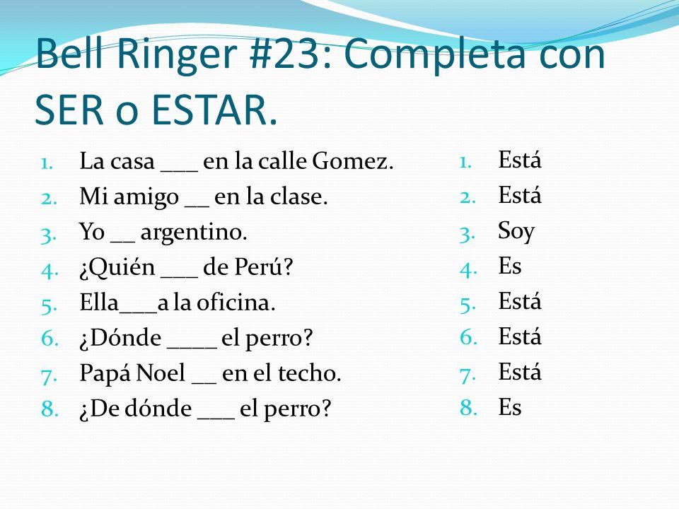 Bell Ringer #23: Completa con SER o ESTAR.