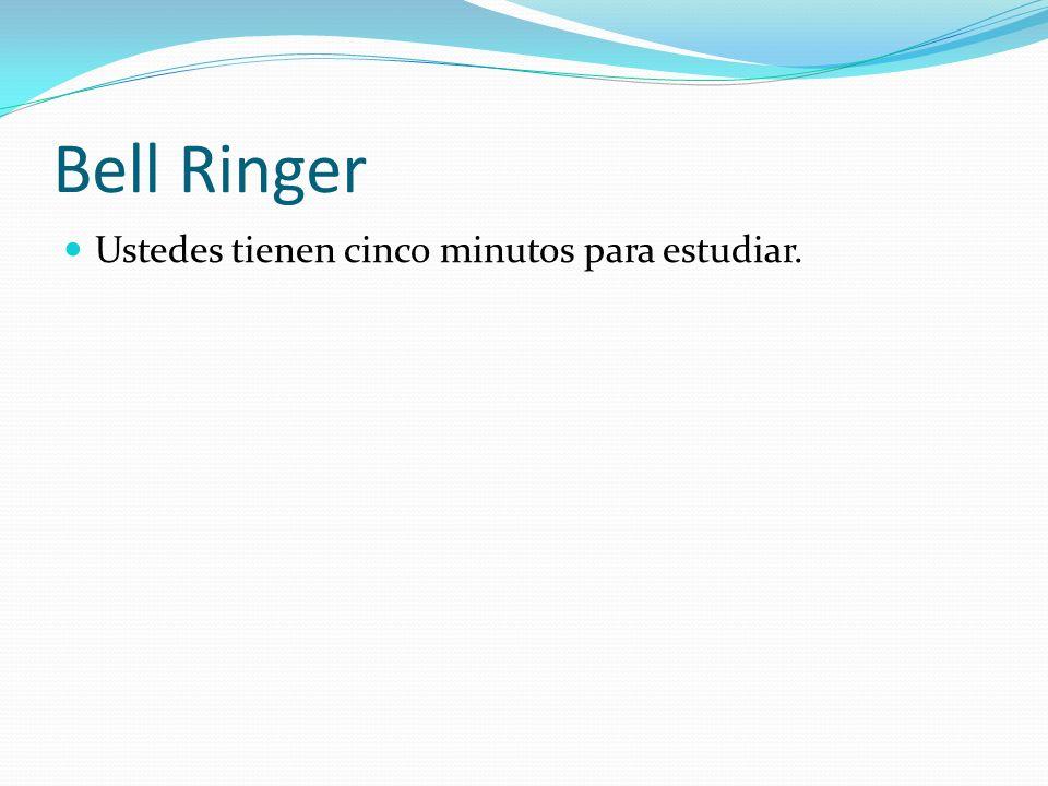 Bell Ringer Ustedes tienen cinco minutos para estudiar.