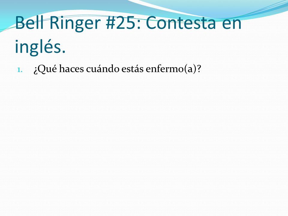 Bell Ringer #25: Contesta en inglés.
