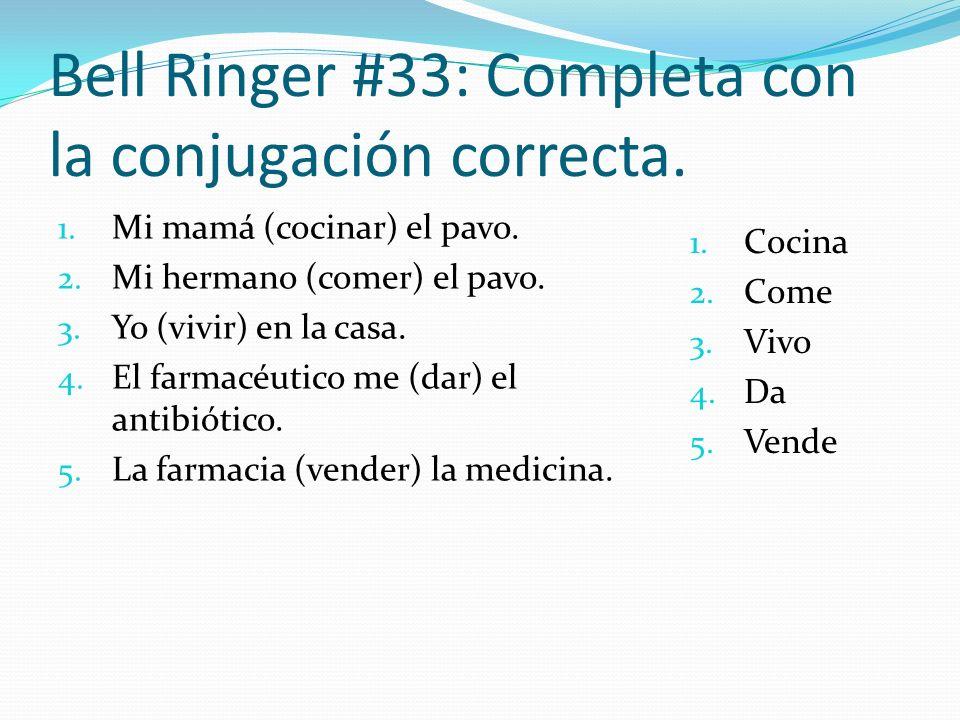 Bell Ringer #33: Completa con la conjugación correcta.