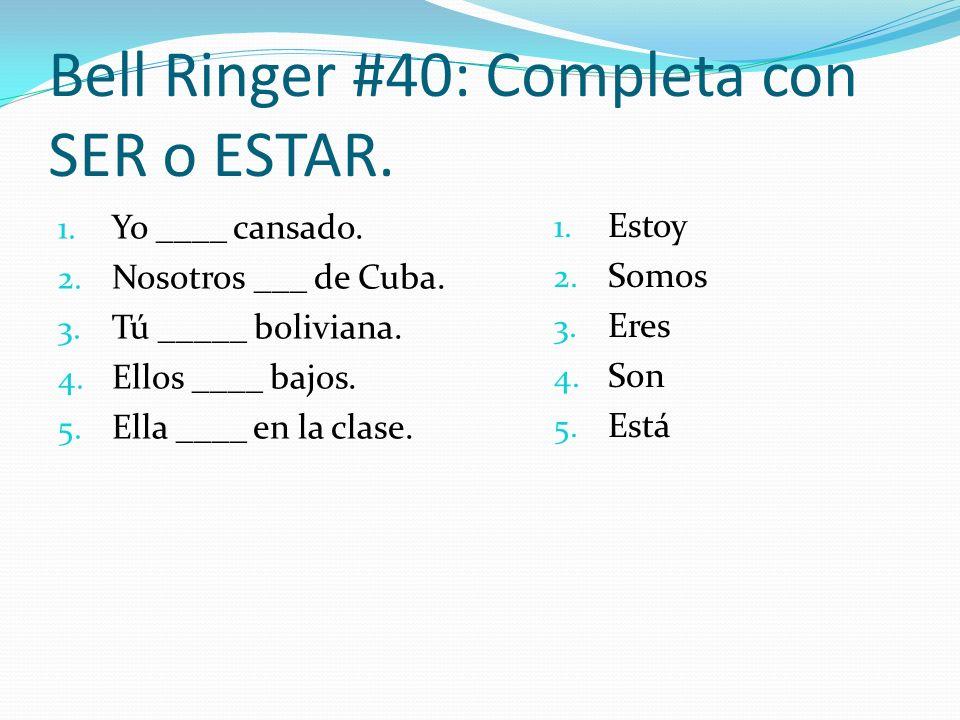 Bell Ringer #40: Completa con SER o ESTAR.