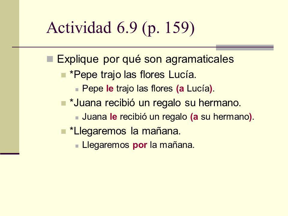 Actividad 6.9 (p. 159) Explique por qué son agramaticales