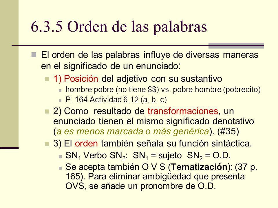 6.3.5 Orden de las palabras El orden de las palabras influye de diversas maneras en el significado de un enunciado: