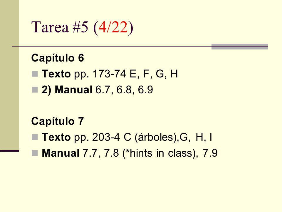 Tarea #5 (4/22) Capítulo 6 Texto pp. 173-74 E, F, G, H