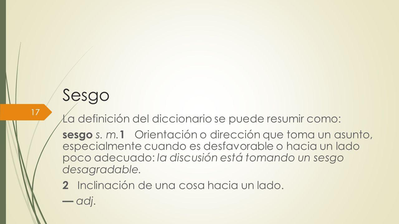 Sesgo La definición del diccionario se puede resumir como:
