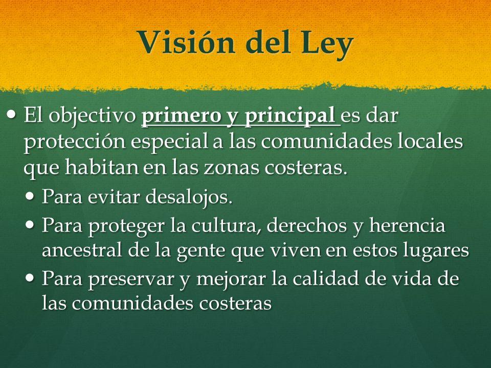 Visión del Ley El objectivo primero y principal es dar protección especial a las comunidades locales que habitan en las zonas costeras.
