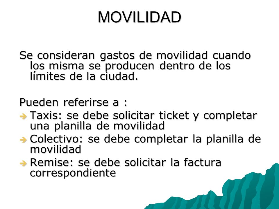 MOVILIDAD Se consideran gastos de movilidad cuando los misma se producen dentro de los límites de la ciudad.