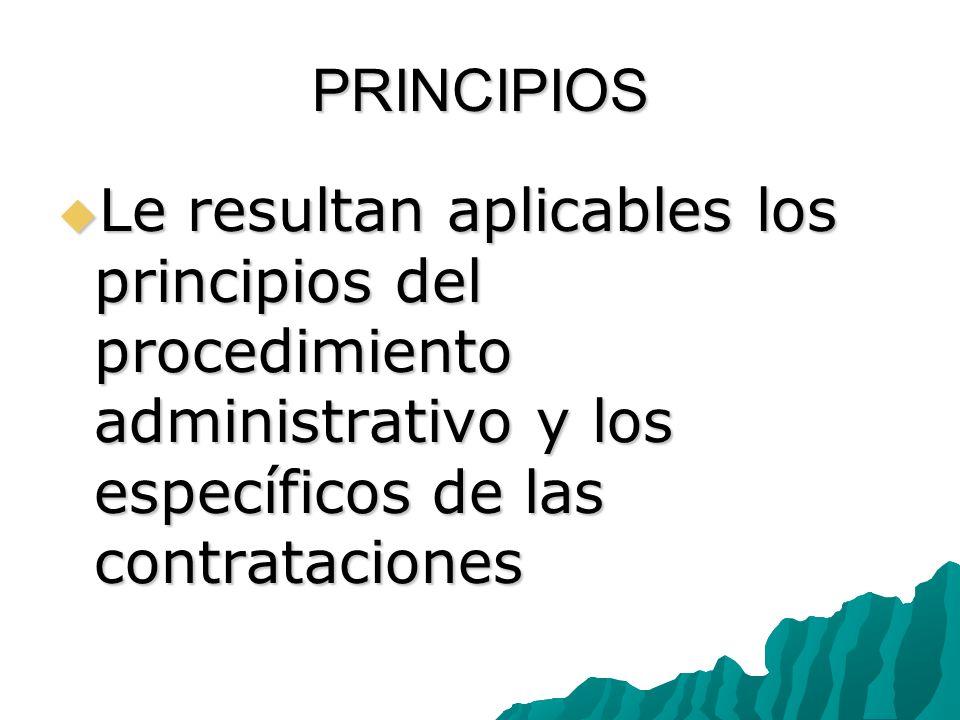 PRINCIPIOS Le resultan aplicables los principios del procedimiento administrativo y los específicos de las contrataciones.