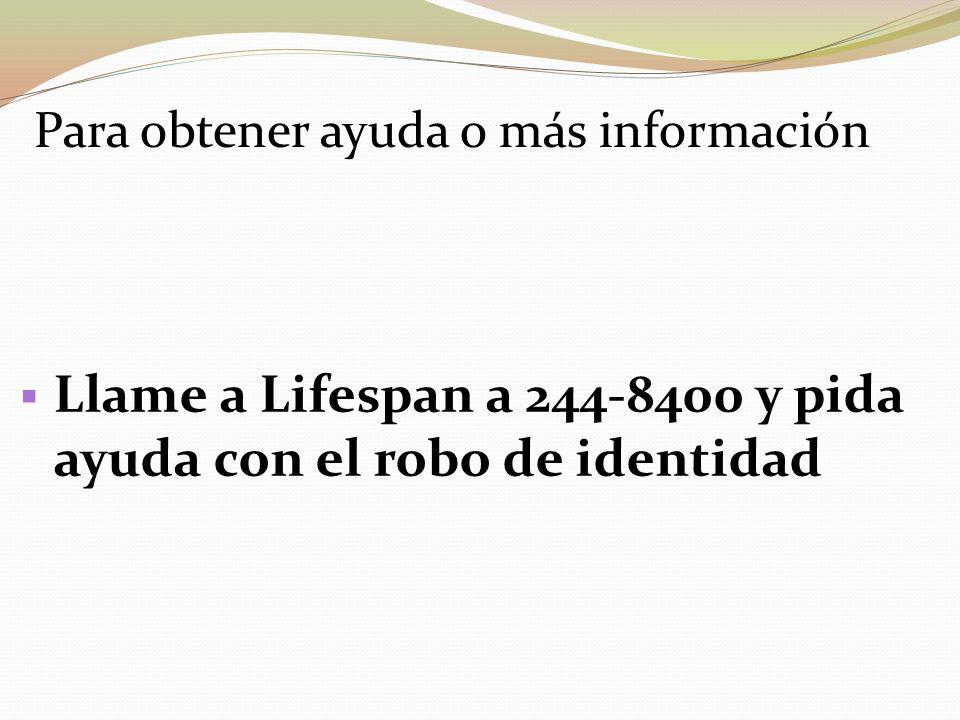 Llame a Lifespan a 244-8400 y pida ayuda con el robo de identidad