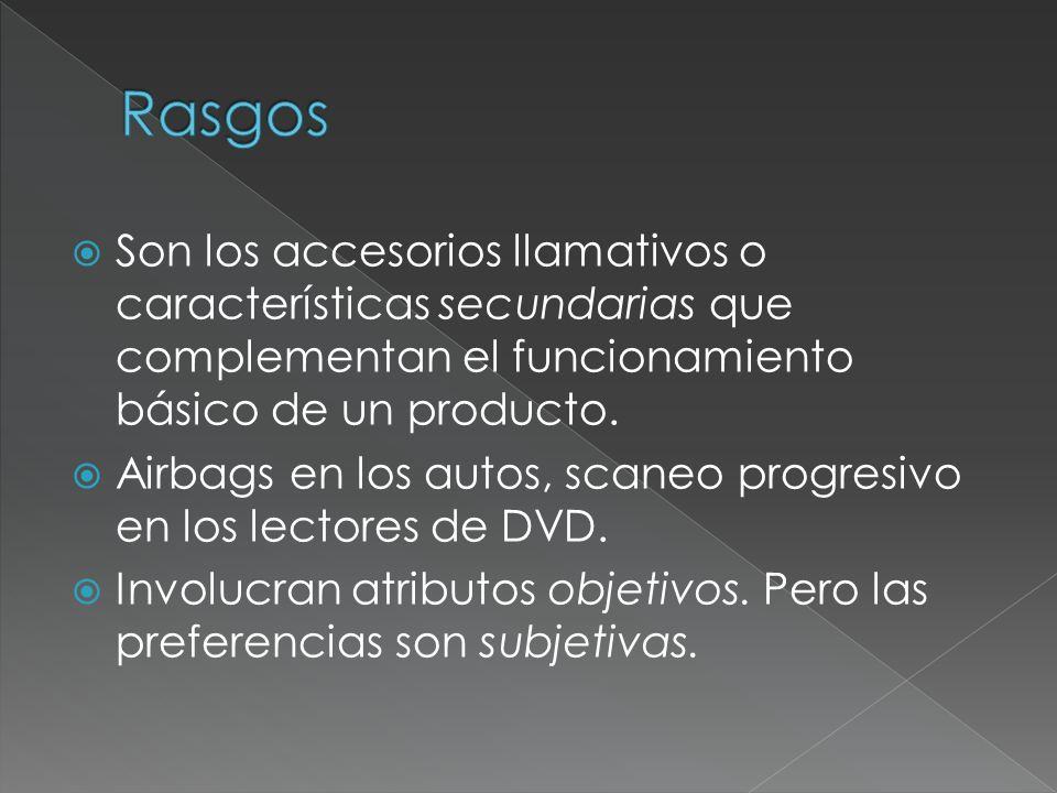Rasgos Son los accesorios llamativos o características secundarias que complementan el funcionamiento básico de un producto.