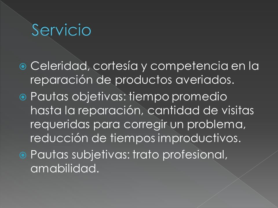 Servicio Celeridad, cortesía y competencia en la reparación de productos averiados.