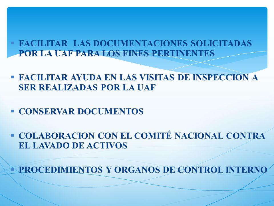 FACILITAR LAS DOCUMENTACIONES SOLICITADAS POR LA UAF PARA LOS FINES PERTINENTES