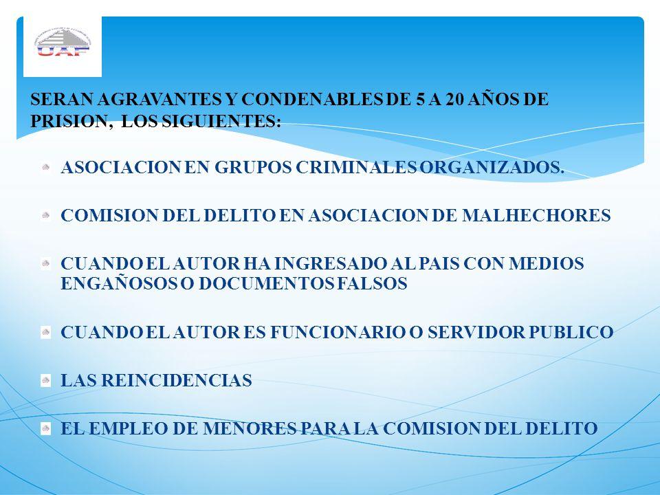 SERAN AGRAVANTES Y CONDENABLES DE 5 A 20 AÑOS DE