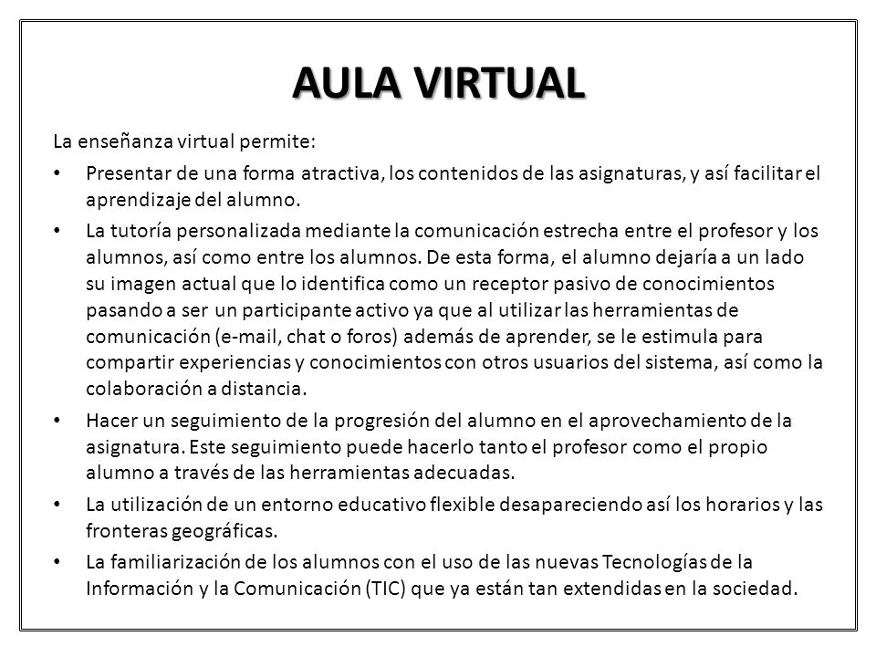 AULA VIRTUAL La enseñanza virtual permite: