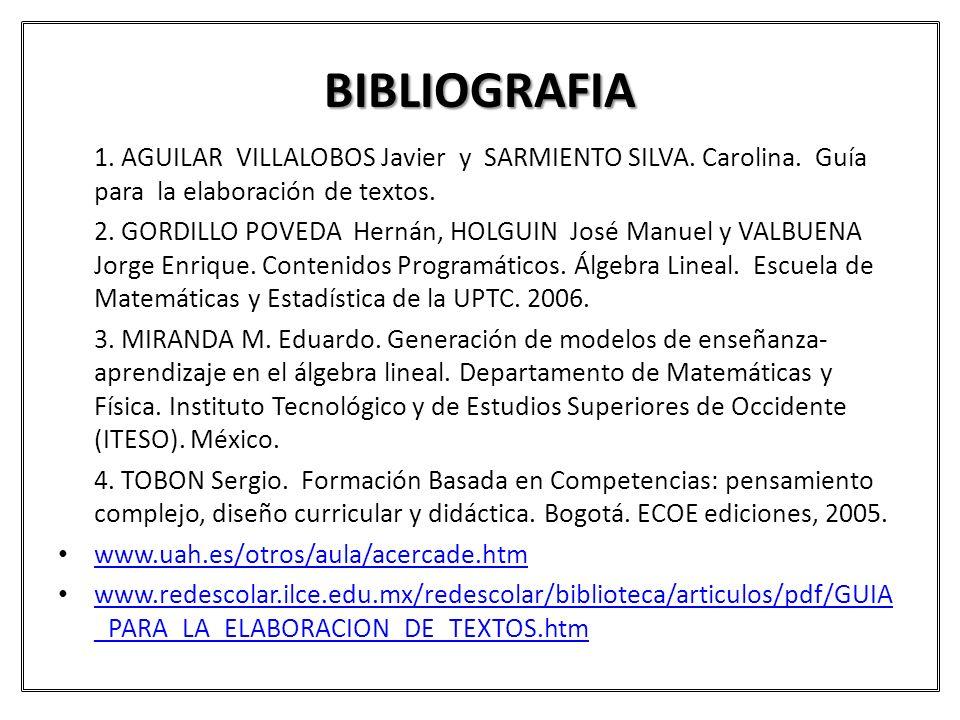 BIBLIOGRAFIA 1. AGUILAR VILLALOBOS Javier y SARMIENTO SILVA. Carolina. Guía para la elaboración de textos.