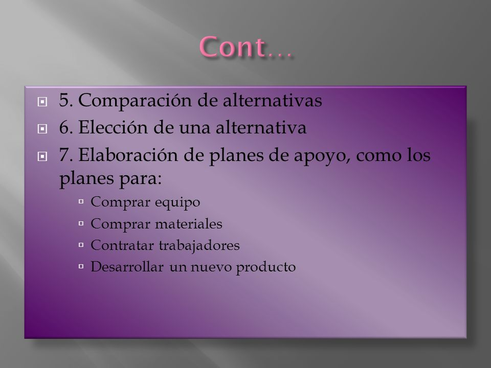 Cont… 5. Comparación de alternativas 6. Elección de una alternativa
