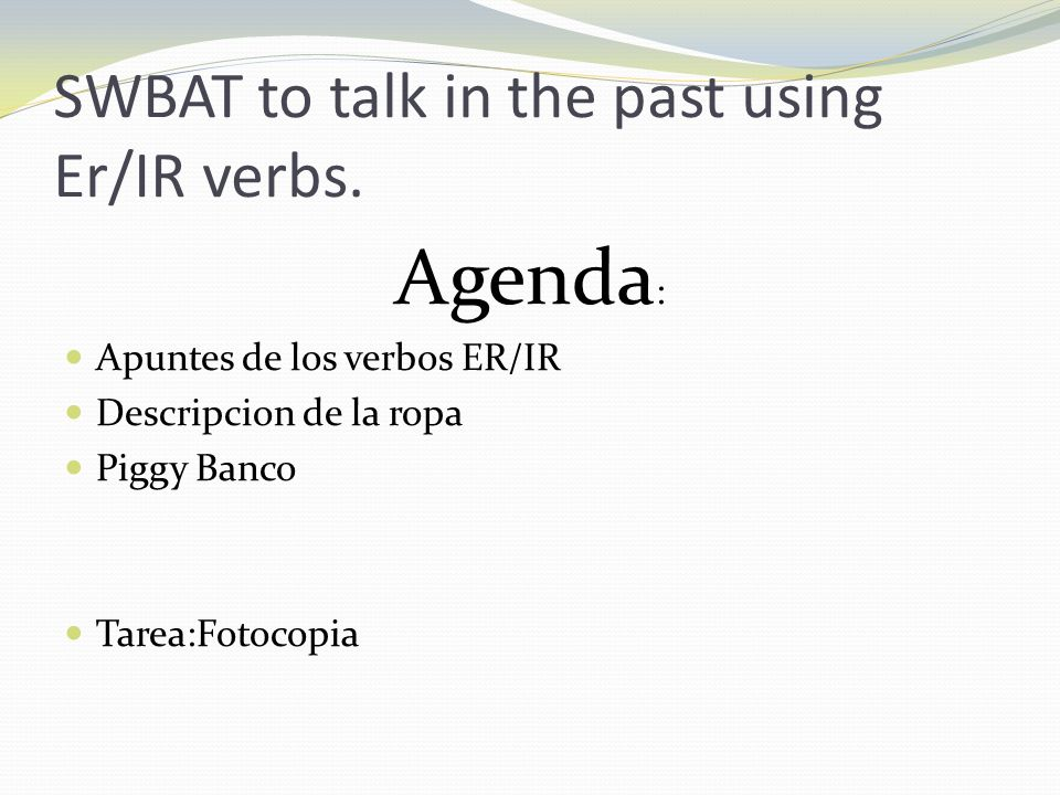 SWBAT to talk in the past using Er/IR verbs.
