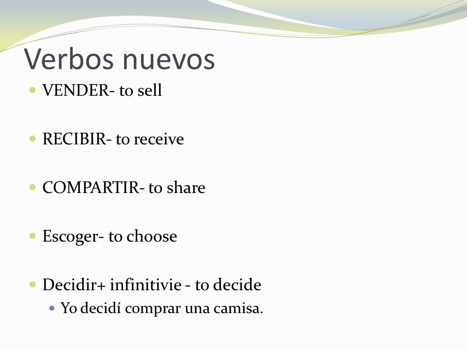 Verbos nuevos VENDER- to sell RECIBIR- to receive COMPARTIR- to share