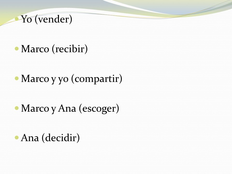 Yo (vender) Marco (recibir) Marco y yo (compartir) Marco y Ana (escoger) Ana (decidir)