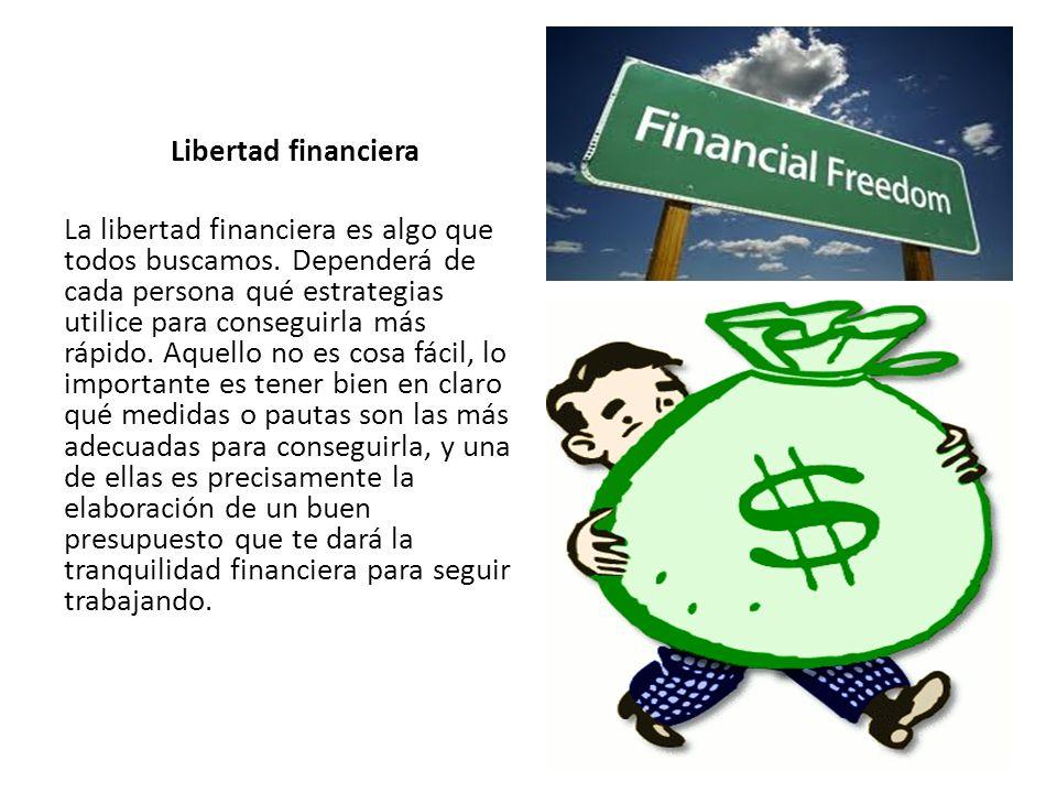 Libertad financiera La libertad financiera es algo que todos buscamos