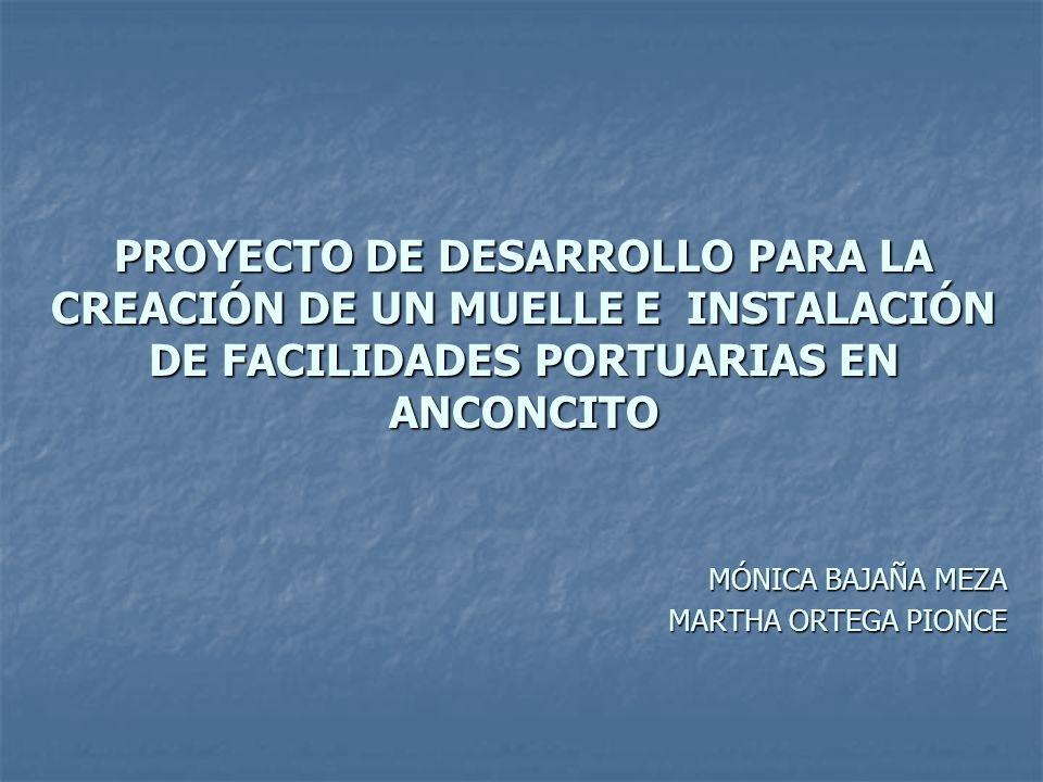 PROYECTO DE DESARROLLO PARA LA CREACIÓN DE UN MUELLE E INSTALACIÓN DE FACILIDADES PORTUARIAS EN ANCONCITO