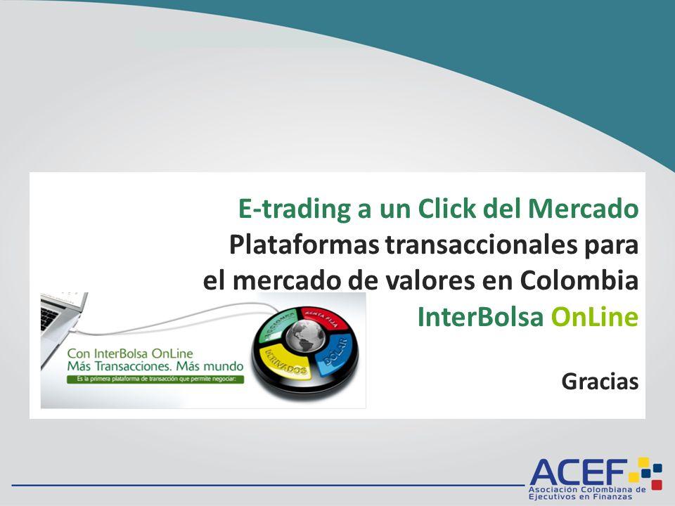E-trading a un Click del Mercado Plataformas transaccionales para el mercado de valores en Colombia InterBolsa OnLine Gracias