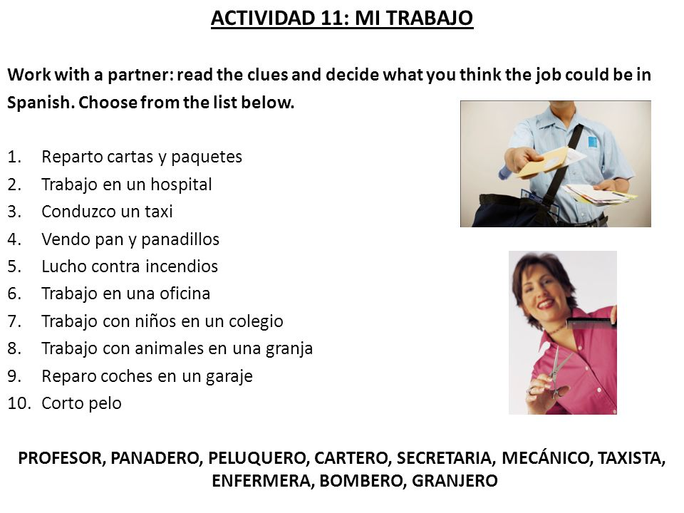 ACTIVIDAD 11: MI TRABAJO Work with a partner: read the clues and decide what you think the job could be in.