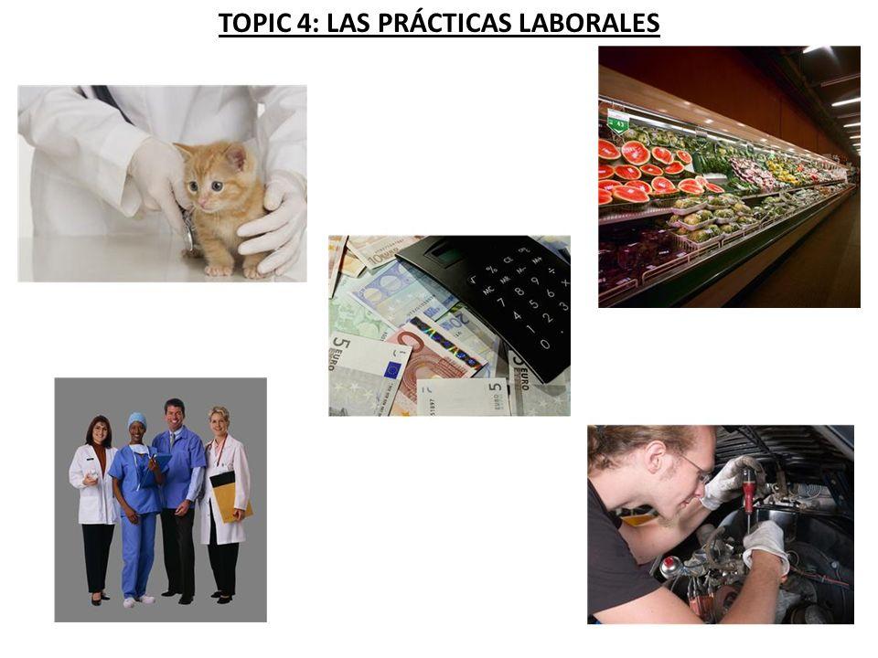 TOPIC 4: LAS PRÁCTICAS LABORALES