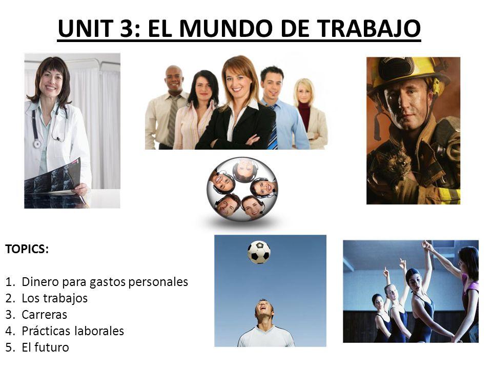 UNIT 3: EL MUNDO DE TRABAJO