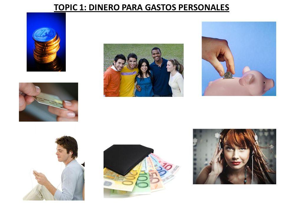 TOPIC 1: DINERO PARA GASTOS PERSONALES
