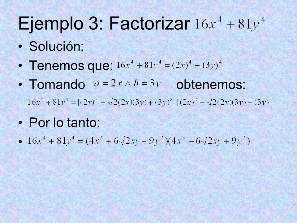 Ejemplo 3: Factorizar Solución: Tenemos que: Tomando obtenemos: