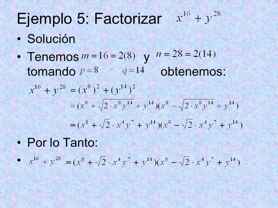 Ejemplo 5: Factorizar Solución Tenemos y tomando obtenemos: