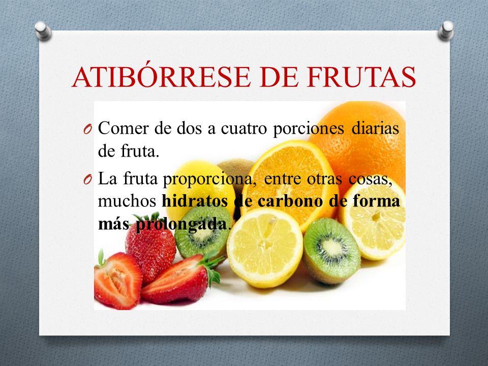 ATIBÓRRESE DE FRUTAS Comer de dos a cuatro porciones diarias de fruta.