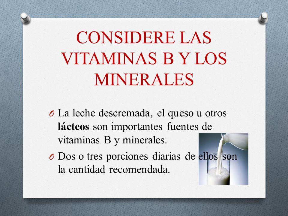 CONSIDERE LAS VITAMINAS B Y LOS MINERALES