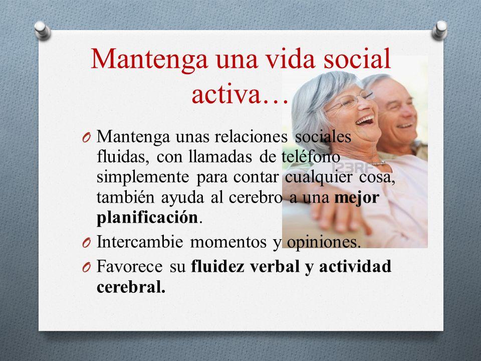 Mantenga una vida social activa…