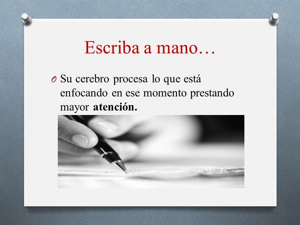 Escriba a mano… Su cerebro procesa lo que está enfocando en ese momento prestando mayor atención.