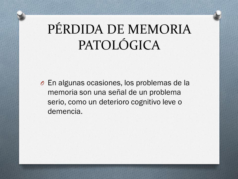 PÉRDIDA DE MEMORIA PATOLÓGICA