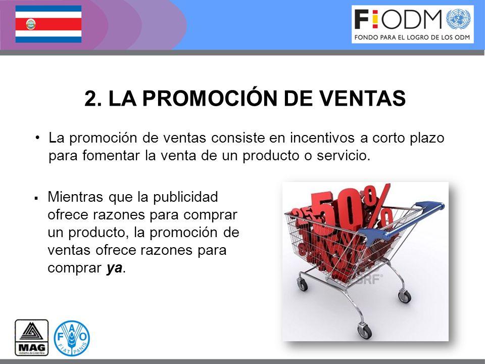 2. LA PROMOCIÓN DE VENTAS La promoción de ventas consiste en incentivos a corto plazo para fomentar la venta de un producto o servicio.