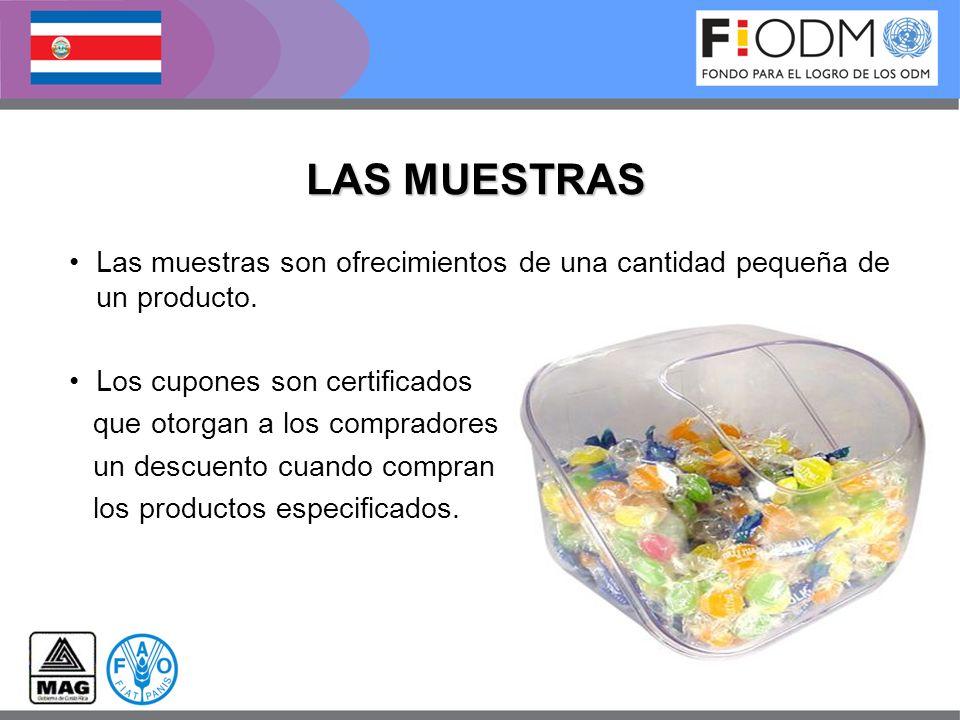 LAS MUESTRAS Las muestras son ofrecimientos de una cantidad pequeña de un producto. Los cupones son certificados.