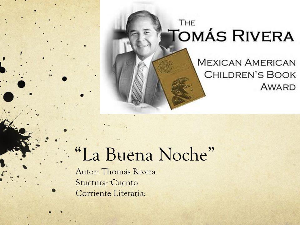 Autor: Thomas Rivera Stuctura: Cuento Corriente Literaria:
