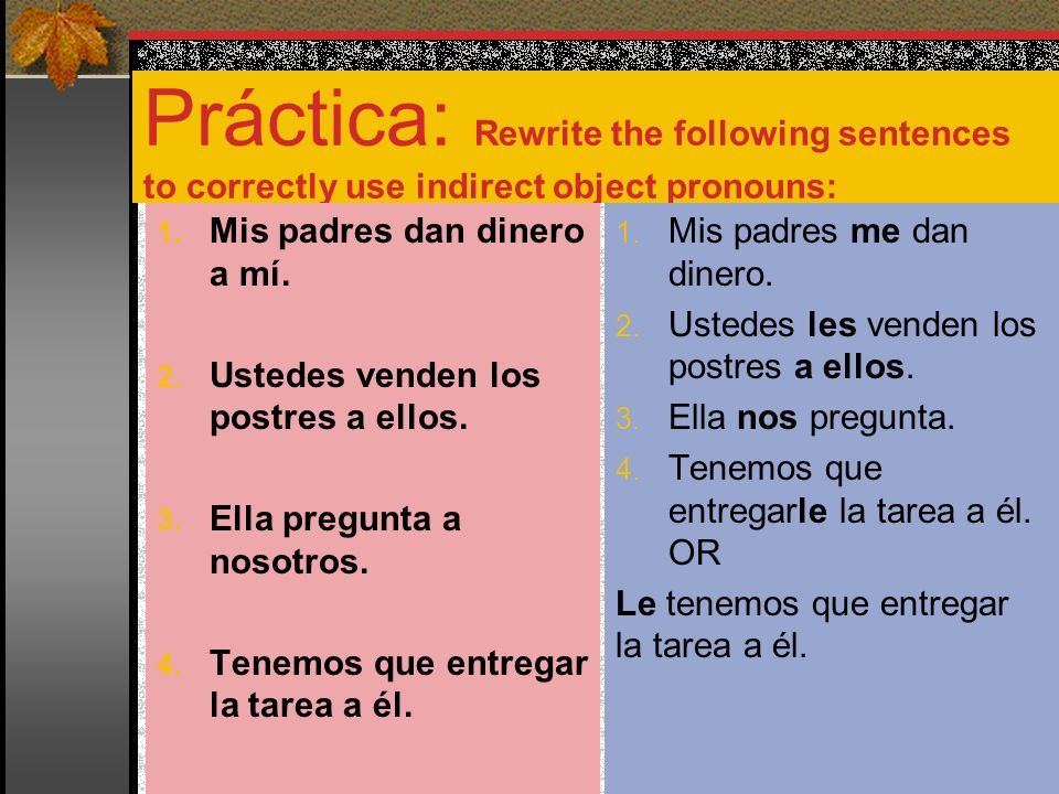 Práctica: Rewrite the following sentences to correctly use indirect object pronouns: