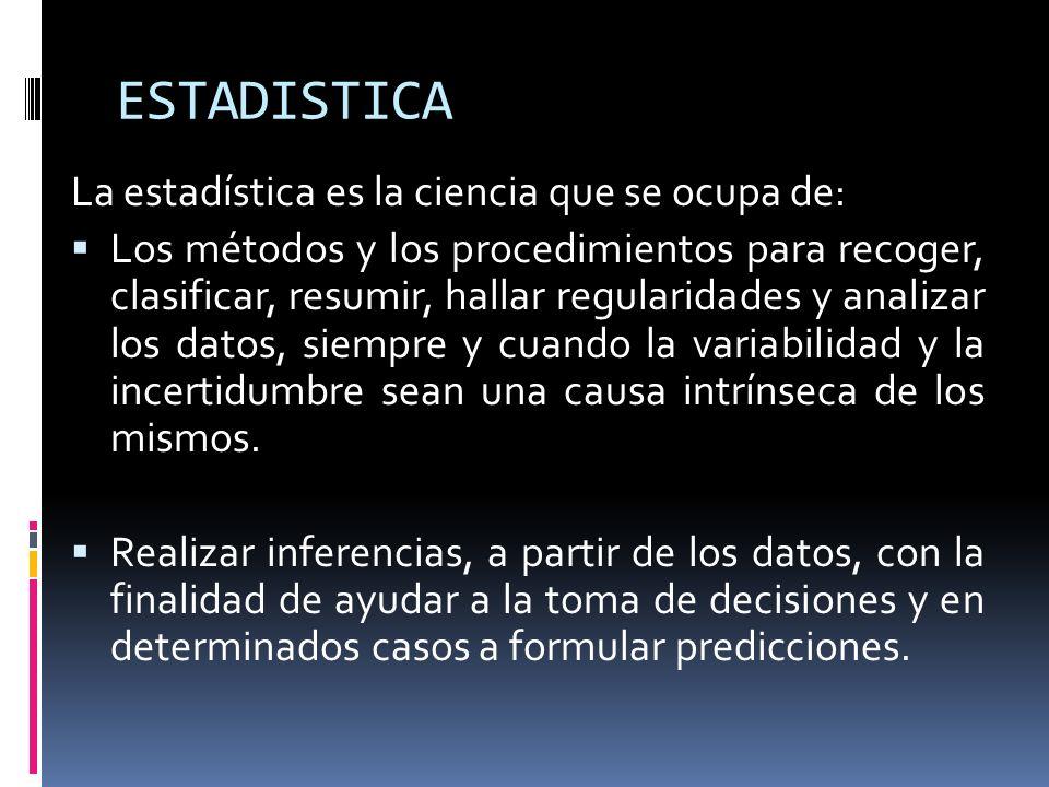 ESTADISTICA La estadística es la ciencia que se ocupa de: