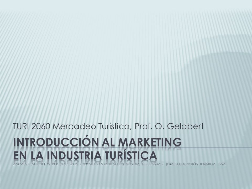 TURI 2060 Mercadeo Turístico, Prof. O. Gelabert