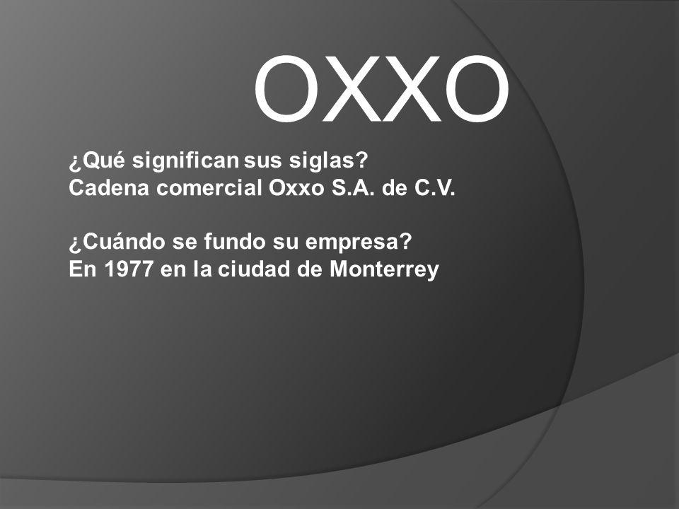 OXXO ¿Qué significan sus siglas Cadena comercial Oxxo S.A. de C.V.