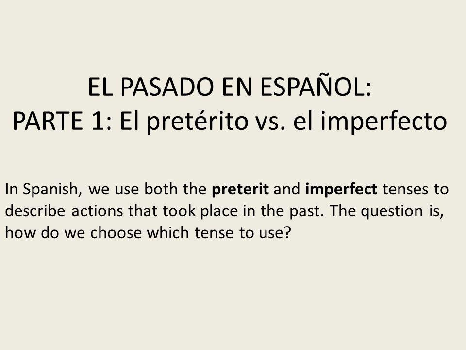 EL PASADO EN ESPAÑOL: PARTE 1: El pretérito vs. el imperfecto