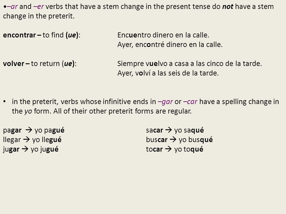 •–ar and –er verbs that have a stem change in the present tense do not have a stem change in the preterit.