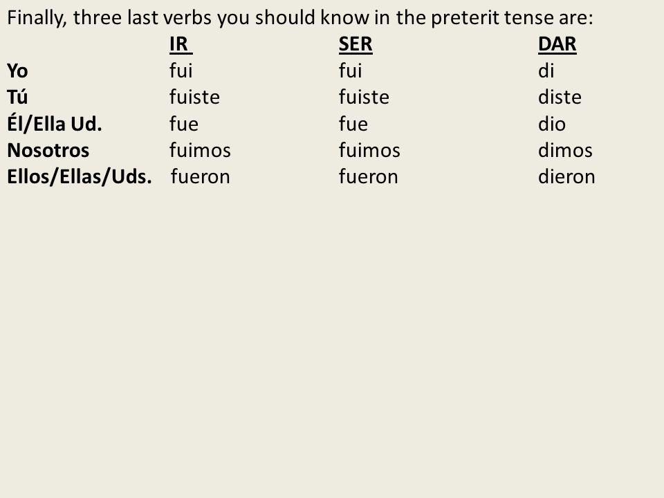 Finally, three last verbs you should know in the preterit tense are: