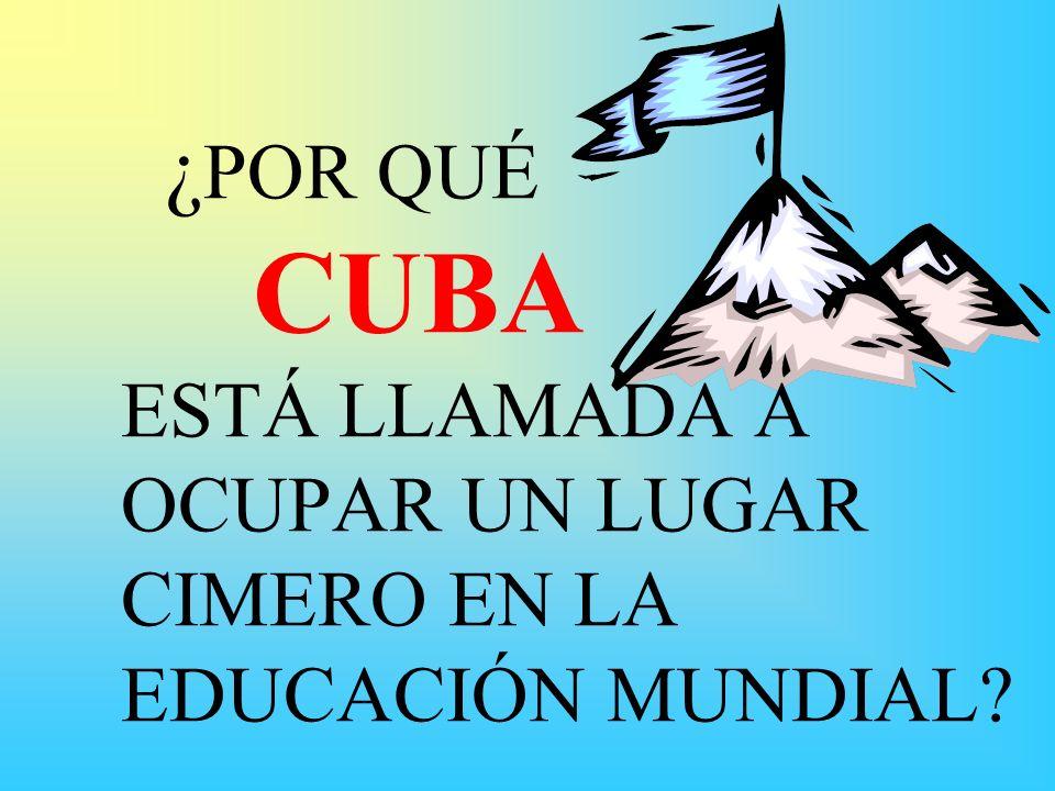¿POR QUÉ CUBA ESTÁ LLAMADA A OCUPAR UN LUGAR CIMERO EN LA EDUCACIÓN MUNDIAL